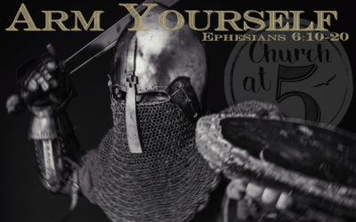 Ephesians 6:10-20 – Arm Yourself!