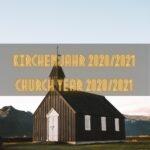 Kirchenjahr / Church Year 2020-21