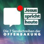 Jesus spricht heute: Die 7 Sendschreiben der Offenbarung